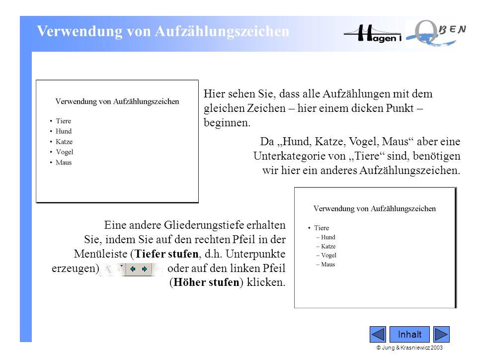 """© Jung & Krasniewicz 2003 Inhalt Hier sehen Sie, dass alle Aufzählungen mit dem gleichen Zeichen – hier einem dicken Punkt – beginnen. Da """"Hund, Katze"""