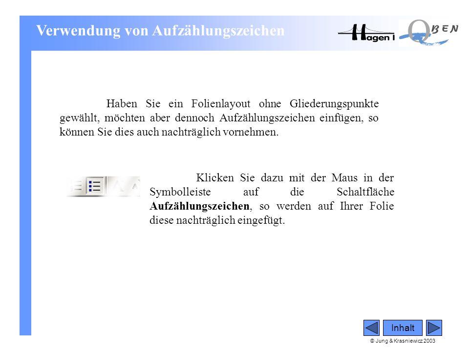 © Jung & Krasniewicz 2003 Inhalt Haben Sie ein Folienlayout ohne Gliederungspunkte gewählt, möchten aber dennoch Aufzählungszeichen einfügen, so könne