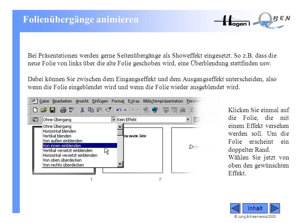 © Jung & Krasniewicz 2003 Inhalt Folienübergänge animieren Bei Präsentationen werden gerne Seitenübergänge als Showeffekt eingesetzt. So z.B. dass die