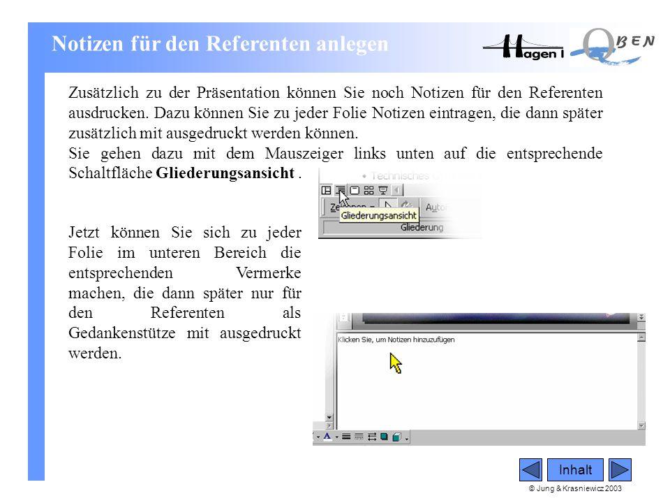 © Jung & Krasniewicz 2003 Inhalt Notizen für den Referenten anlegen Zusätzlich zu der Präsentation können Sie noch Notizen für den Referenten ausdruck