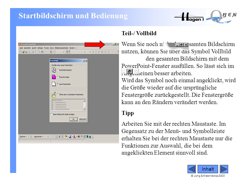 © Jung & Krasniewicz 2003 Inhalt Teil-/ Vollbild Wenn Sie noch nicht den gesamten Bildschirm nutzen, können Sie über das Symbol Vollbild den gesamten