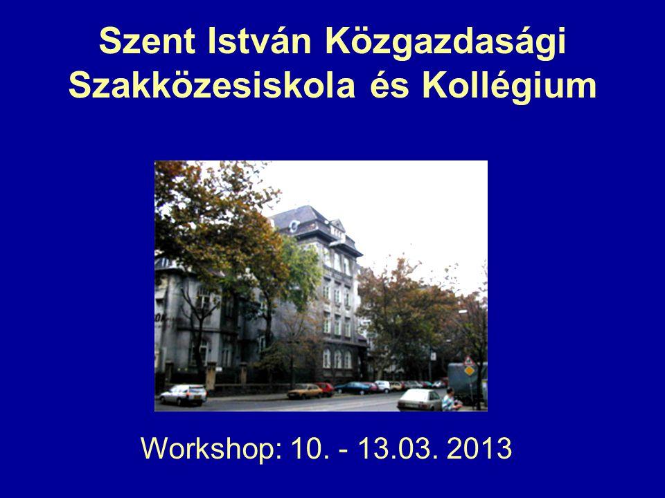 Szent István Közgazdasági Szakközesiskola és Kollégium Workshop: 10. - 13.03. 2013