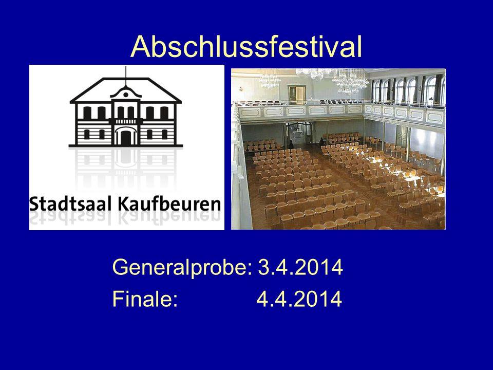 Abschlussfestival Generalprobe: 3.4.2014 Finale: 4.4.2014