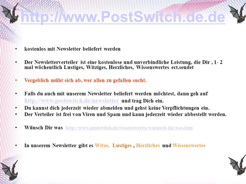http://www.PostSwitch.de.de •kostenlos mit Newsletter beliefert werden •Der Newsletterverteiler ist eine kostenlose und unverbindliche Leistung, die D