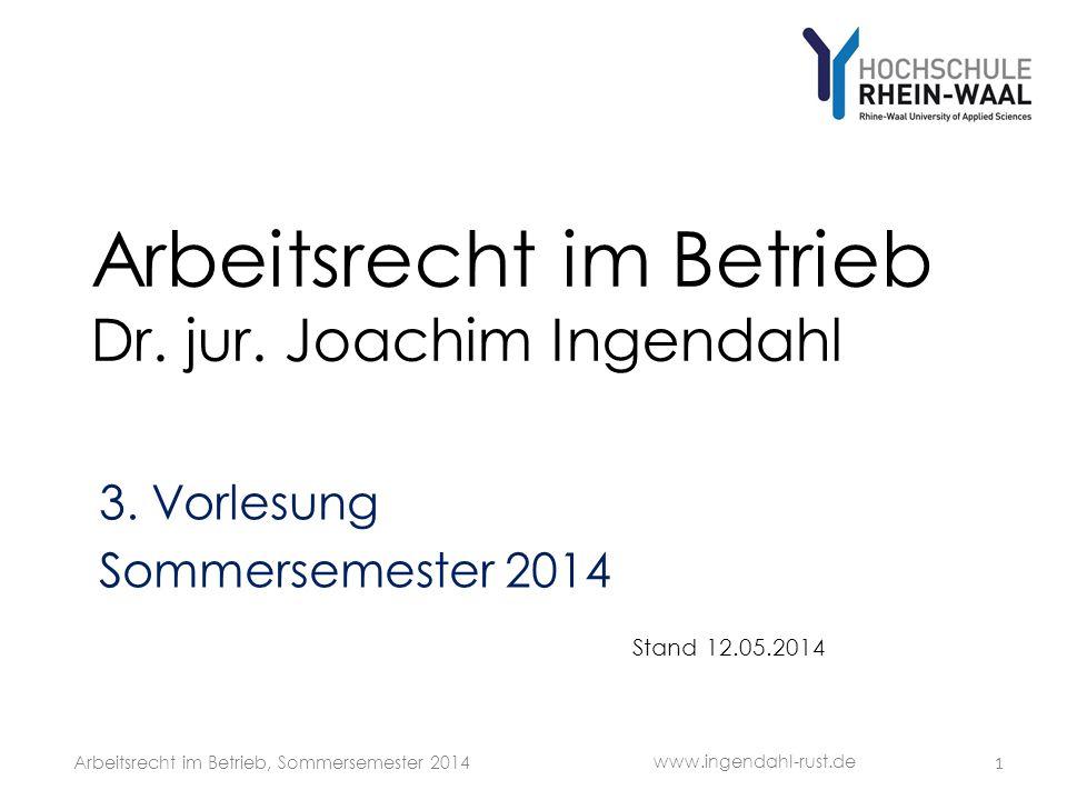 Arbeitsrecht im Betrieb Dr. jur. Joachim Ingendahl 3. Vorlesung Sommersemester 2014 Stand 12.05.2014 www.ingendahl-rust.de Arbeitsrecht im Betrieb, So