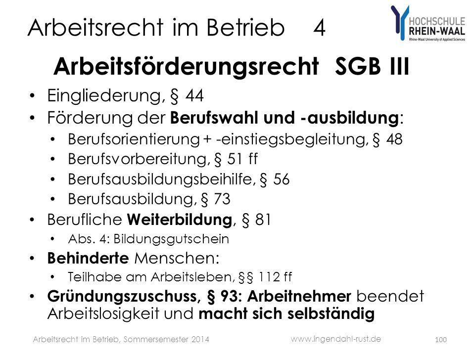 Arbeitsrecht im Betrieb 4 Arbeitsförderungsrecht SGB III • Eingliederung, § 44 • Förderung der Berufswahl und -ausbildung : • Berufsorientierung + -ei