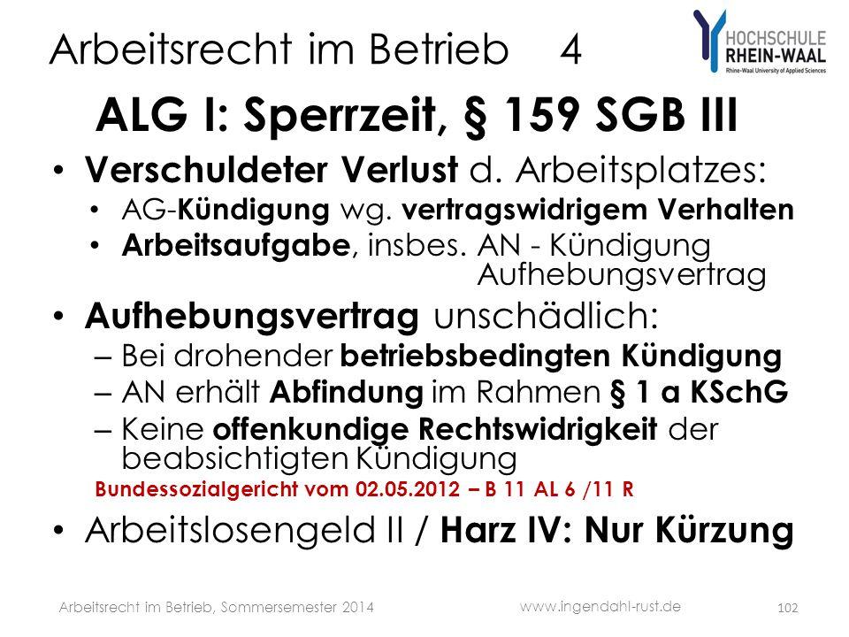 Arbeitsrecht im Betrieb 4 ALG I: Sperrzeit, § 159 SGB III • Verschuldeter Verlust d. Arbeitsplatzes: • AG- Kündigung wg. vertragswidrigem Verhalten •