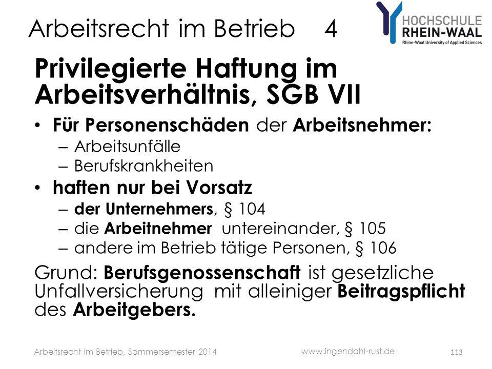 Arbeitsrecht im Betrieb 4 Privilegierte Haftung im Arbeitsverhältnis, SGB VII • Für Personenschäden der Arbeitsnehmer: – Arbeitsunfälle – Berufskrankh