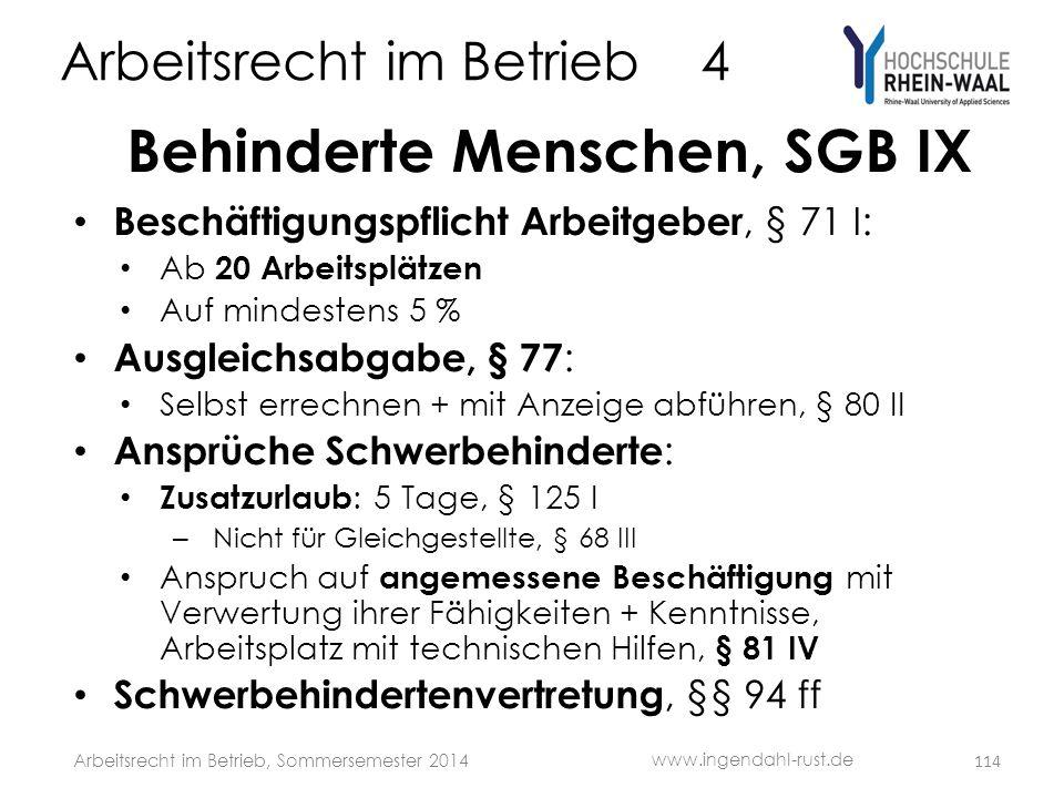 Arbeitsrecht im Betrieb 4 Behinderte Menschen, SGB IX • Beschäftigungspflicht Arbeitgeber, § 71 I: • Ab 20 Arbeitsplätzen • Auf mindestens 5 % • Ausgl
