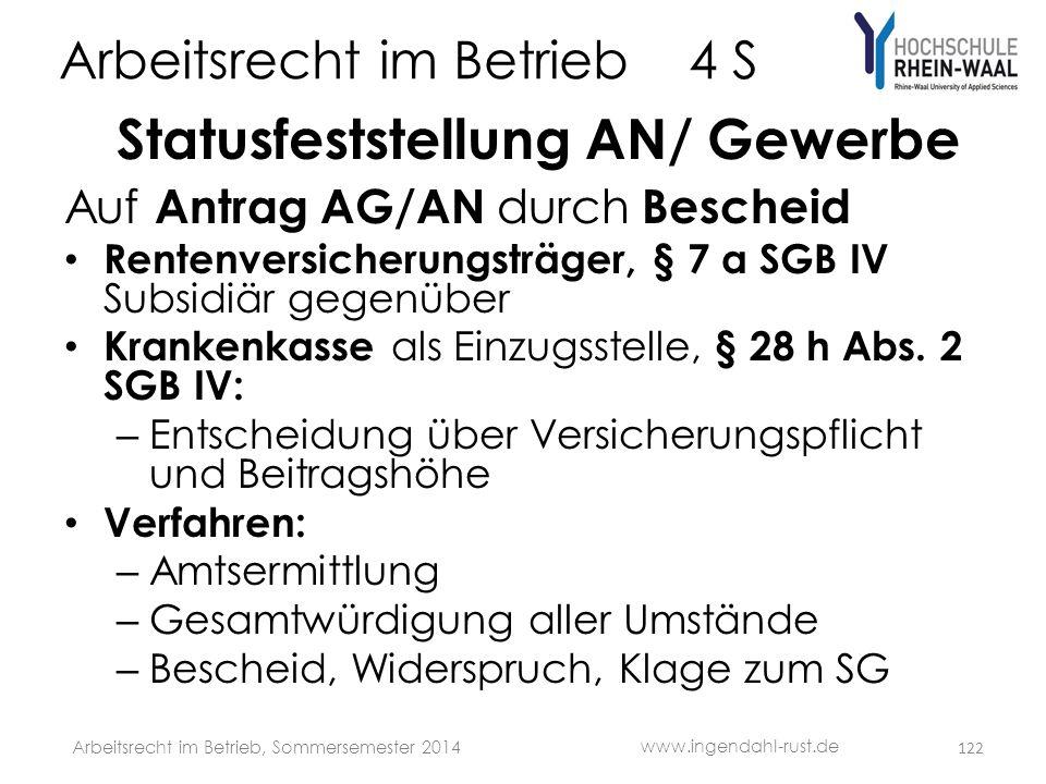 Arbeitsrecht im Betrieb 4 S Statusfeststellung AN/ Gewerbe Auf Antrag AG/AN durch Bescheid • Rentenversicherungsträger, § 7 a SGB IV Subsidiär gegenüb