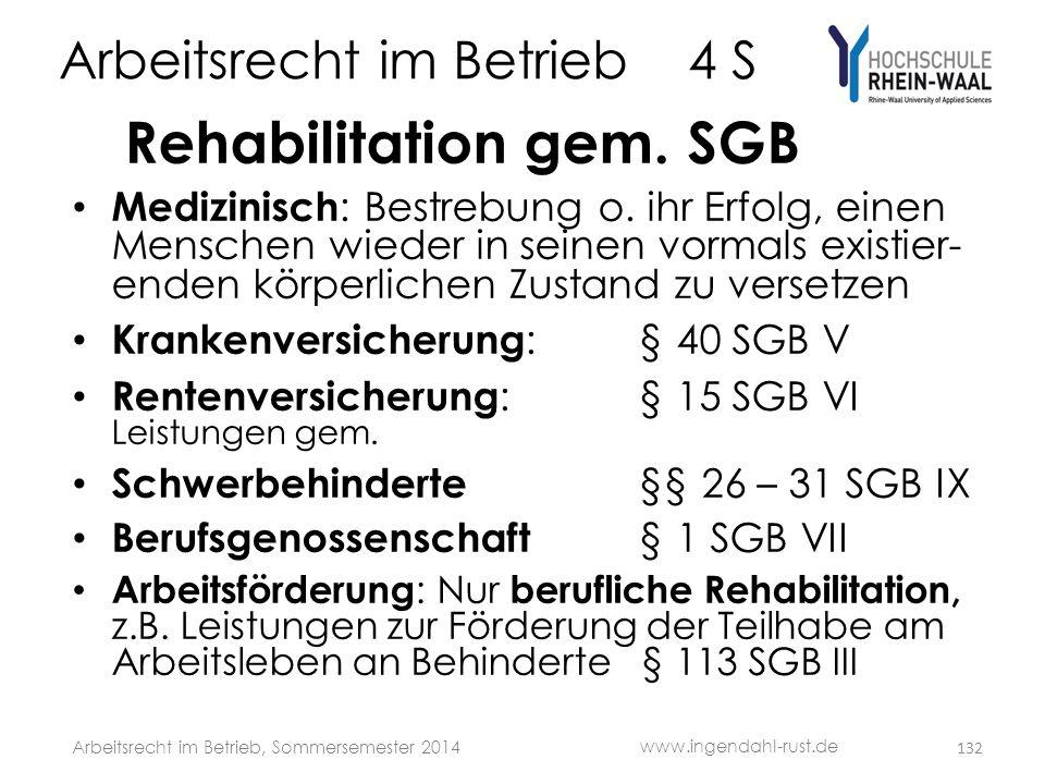Arbeitsrecht im Betrieb 4 S Rehabilitation gem. SGB • Medizinisch : Bestrebung o. ihr Erfolg, einen Menschen wieder in seinen vormals existier- enden