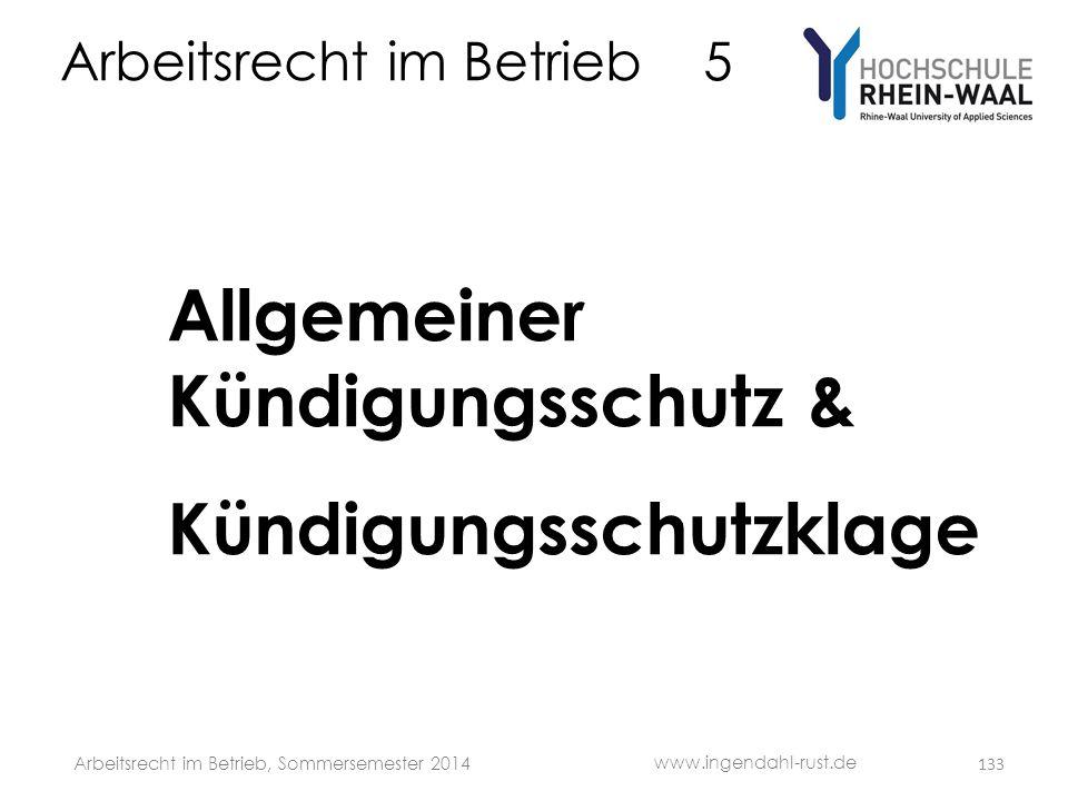 Arbeitsrecht im Betrieb 5 Allgemeiner Kündigungsschutz & Kündigungsschutzklage 133 www.ingendahl-rust.de Arbeitsrecht im Betrieb, Sommersemester 2014