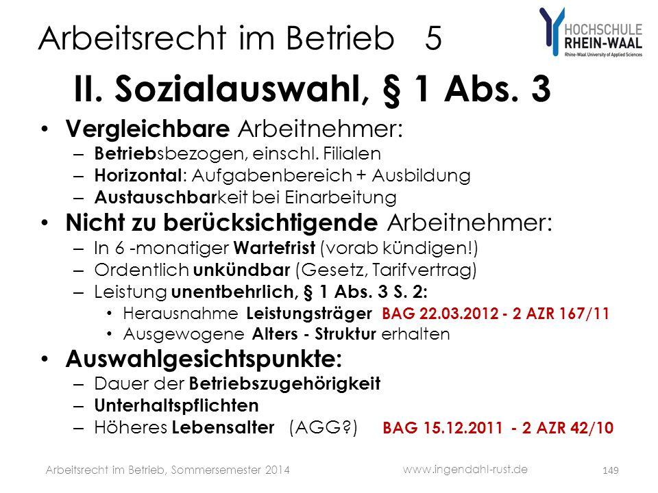 Arbeitsrecht im Betrieb 5 II. Sozialauswahl, § 1 Abs. 3 • Vergleichbare Arbeitnehmer: – Betrieb sbezogen, einschl. Filialen – Horizontal : Aufgabenber