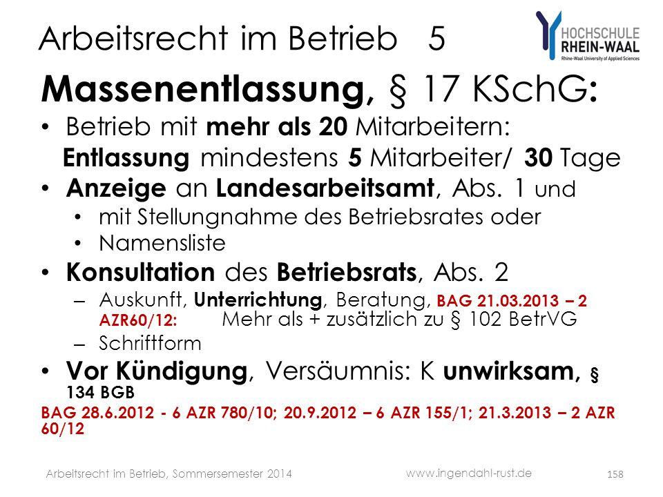 Arbeitsrecht im Betrieb 5 Massenentlassung, § 17 KSchG : • Betrieb mit mehr als 20 Mitarbeitern: Entlassung mindestens 5 Mitarbeiter/ 30 Tage • Anzeig