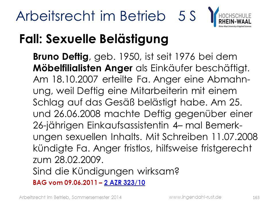 Arbeitsrecht im Betrieb 5 S Fall: Sexuelle Belästigung Bruno Deftig, geb. 1950, ist seit 1976 bei dem Möbelfilialisten Anger als Einkäufer beschäftigt