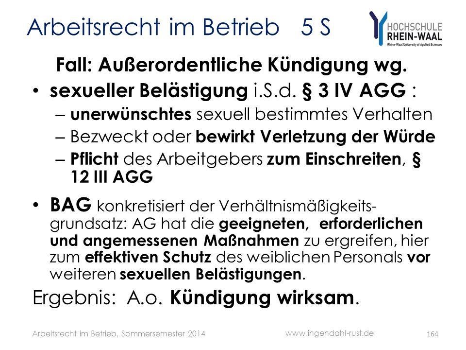 Arbeitsrecht im Betrieb 5 S Fall: Außerordentliche Kündigung wg. • sexueller Belästigung i.S.d. § 3 IV AGG : – unerwünschtes sexuell bestimmtes Verhal
