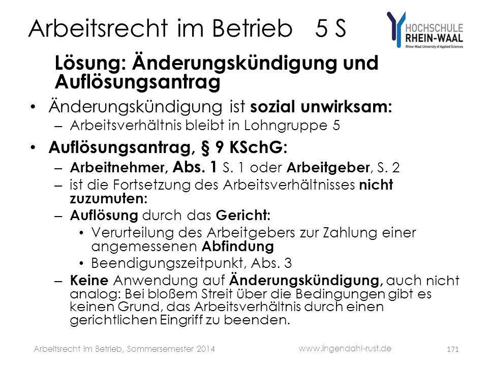 Arbeitsrecht im Betrieb 5 S Lösung: Änderungskündigung und Auflösungsantrag • Änderungskündigung ist sozial unwirksam: – Arbeitsverhältnis bleibt in L
