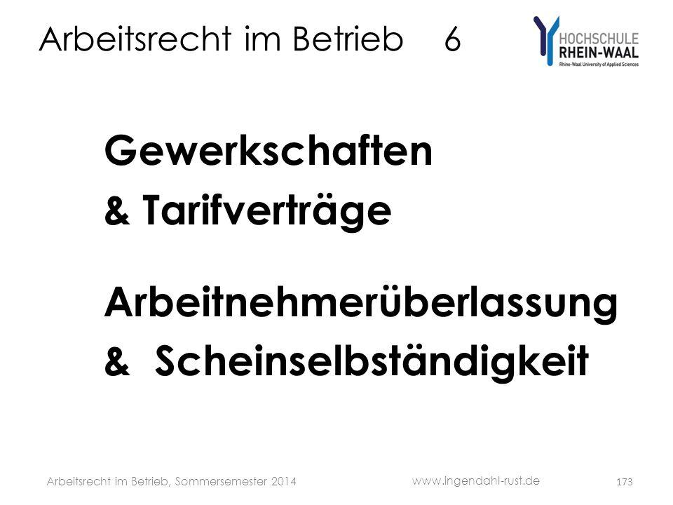 Arbeitsrecht im Betrieb 6 Gewerkschaften & Tarifverträge Arbeitnehmerüberlassung & Scheinselbständigkeit 173 www.ingendahl-rust.de Arbeitsrecht im Bet