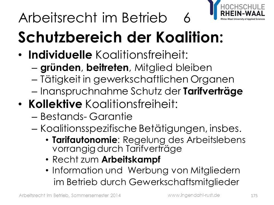 Arbeitsrecht im Betrieb 6 Schutzbereich der Koalition: • Individuelle Koalitionsfreiheit: – gründen, beitreten, Mitglied bleiben – Tätigkeit in gewerk