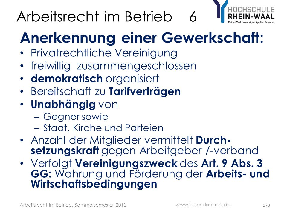 Arbeitsrecht im Betrieb 6 Anerkennung einer Gewerkschaft: • Privatrechtliche Vereinigung • freiwillig zusammengeschlossen • demokratisch organisiert •