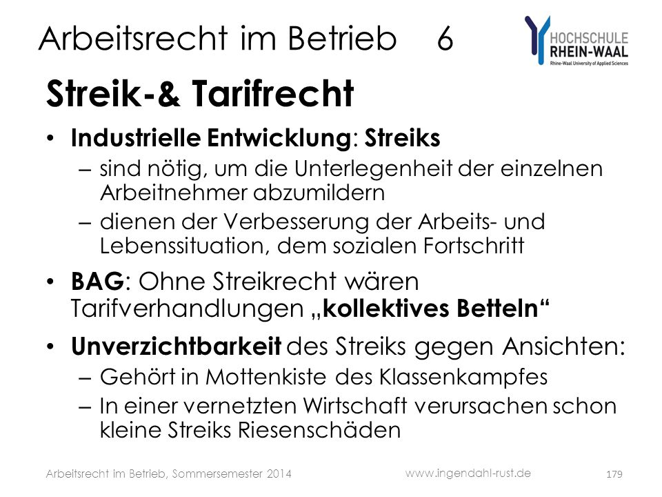 Arbeitsrecht im Betrieb 6 Streik-& Tarifrecht • Industrielle Entwicklung : Streiks – sind nötig, um die Unterlegenheit der einzelnen Arbeitnehmer abzu