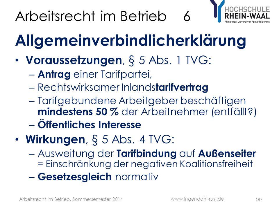 Arbeitsrecht im Betrieb 6 Allgemeinverbindlicherklärung • Voraussetzungen, § 5 Abs. 1 TVG: – Antrag einer Tarifpartei, – Rechtswirksamer Inlands tarif