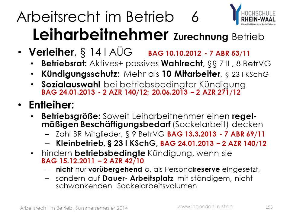 Arbeitsrecht im Betrieb 6 Leiharbeitnehmer Zurechnung Betrieb • Verleiher, § 14 I AÜG BAG 10.10.2012 - 7 ABR 53/11 • Betriebsrat: Aktives+ passives Wa