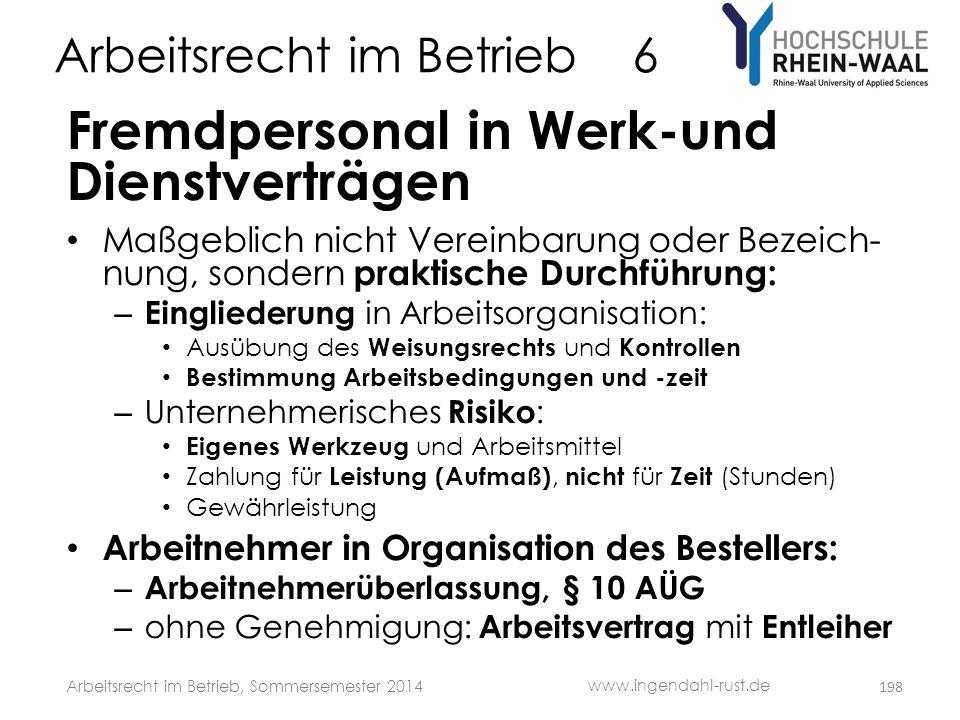 Arbeitsrecht im Betrieb 6 Fremdpersonal in Werk-und Dienstverträgen • Maßgeblich nicht Vereinbarung oder Bezeich- nung, sondern praktische Durchführun