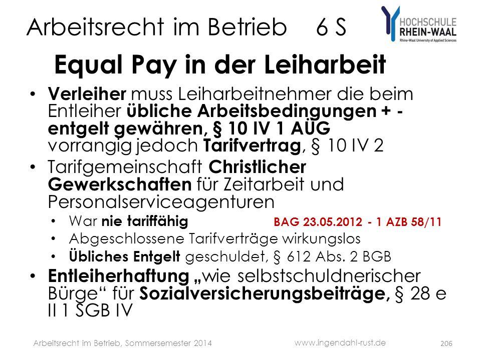 Arbeitsrecht im Betrieb 6 S Equal Pay in der Leiharbeit • Verleiher muss Leiharbeitnehmer die beim Entleiher übliche Arbeitsbedingungen + - entgelt ge