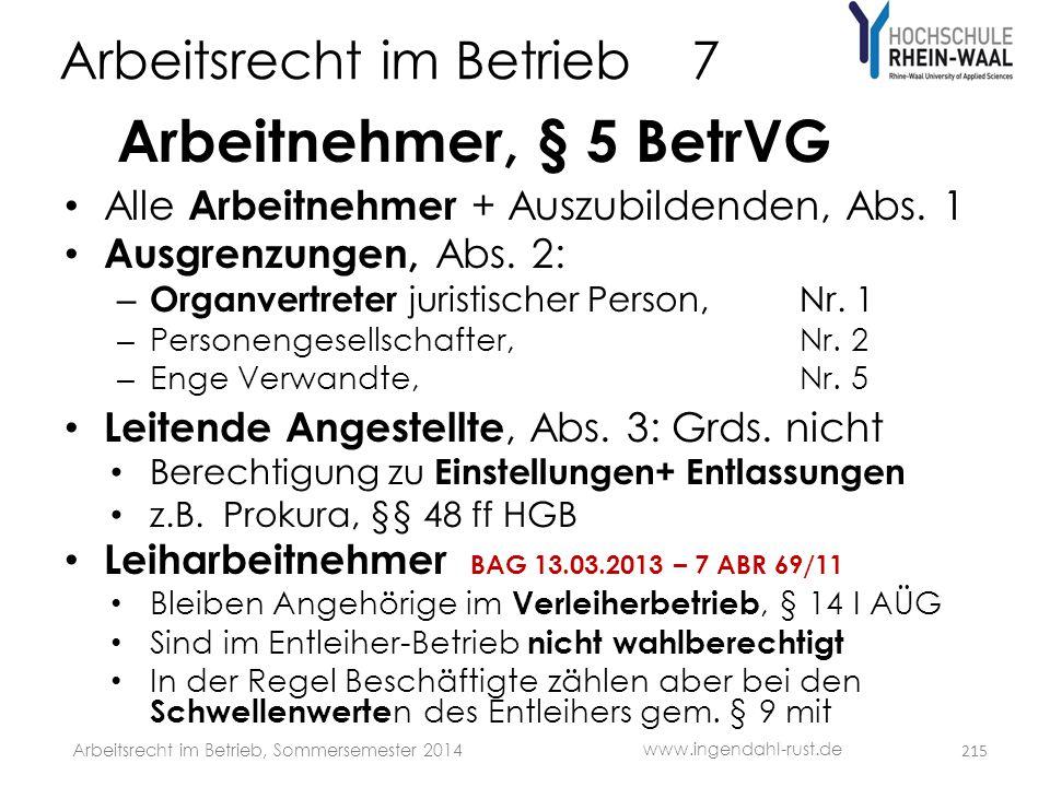 Arbeitsrecht im Betrieb 7 Arbeitnehmer, § 5 BetrVG • Alle Arbeitnehmer + Auszubildenden, Abs. 1 • Ausgrenzungen, Abs. 2: – Organvertreter juristischer