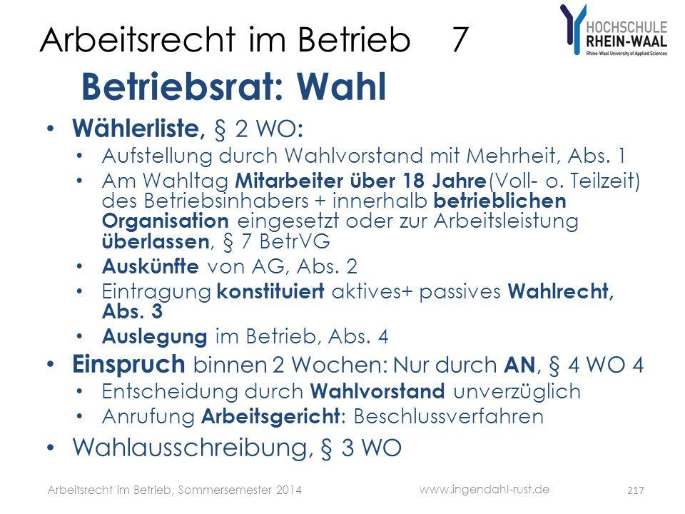 Arbeitsrecht im Betrieb 7 Betriebsrat: Wahl • Wählerliste, § 2 WO : • Aufstellung durch Wahlvorstand mit Mehrheit, Abs. 1 • Am Wahltag Mitarbeiter übe