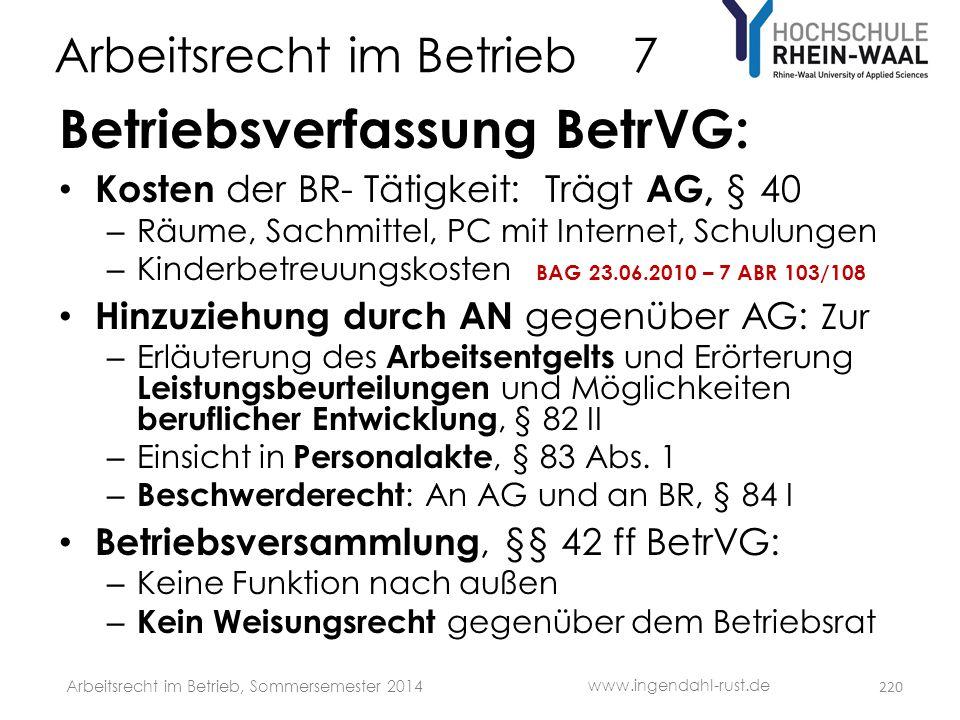 Arbeitsrecht im Betrieb 7 Betriebsverfassung BetrVG: • Kosten der BR- Tätigkeit: Trägt AG, § 40 – Räume, Sachmittel, PC mit Internet, Schulungen – Kin