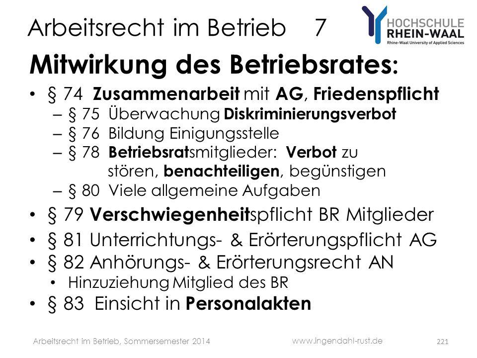 Arbeitsrecht im Betrieb 7 Mitwirkung des Betriebsrates : • § 74 Zusammenarbeit mit AG, Friedenspflicht – § 75 Überwachung Diskriminierungsverbot – § 7