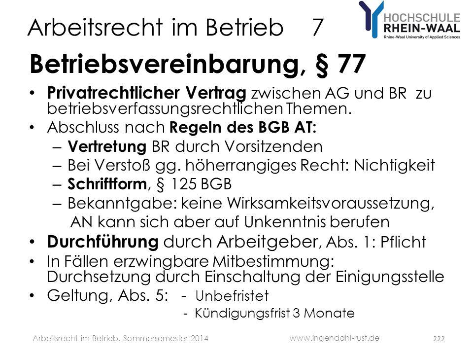 Arbeitsrecht im Betrieb 7 Betriebsvereinbarung, § 77 • Privatrechtlicher Vertrag zwischen AG und BR zu betriebsverfassungsrechtlichen Themen. • Abschl
