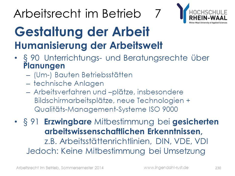 Arbeitsrecht im Betrieb 7 Gestaltung der Arbeit Humanisierung der Arbeitswelt • § 90 Unterrichtungs- und Beratungsrechte über Planungen – (Um-) Bauten
