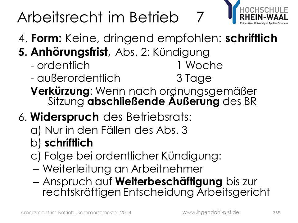 Arbeitsrecht im Betrieb 7 4. Form: Keine, dringend empfohlen: schriftlich 5. Anhörungsfrist, Abs. 2: Kündigung - ordentlich 1 Woche - außerordentlich