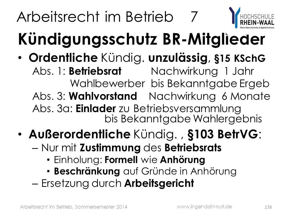 Arbeitsrecht im Betrieb 7 Kündigungsschutz BR-Mitglieder • Ordentliche Kündig. unzulässig, §15 KSchG Abs. 1: Betriebsrat Nachwirkung 1 Jahr Wahlbewerb
