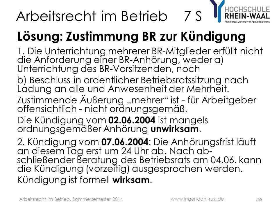 Arbeitsrecht im Betrieb 7 S Lösung: Zustimmung BR zur Kündigung 1. Die Unterrichtung mehrerer BR-Mitglieder erfüllt nicht die Anforderung einer BR-Anh
