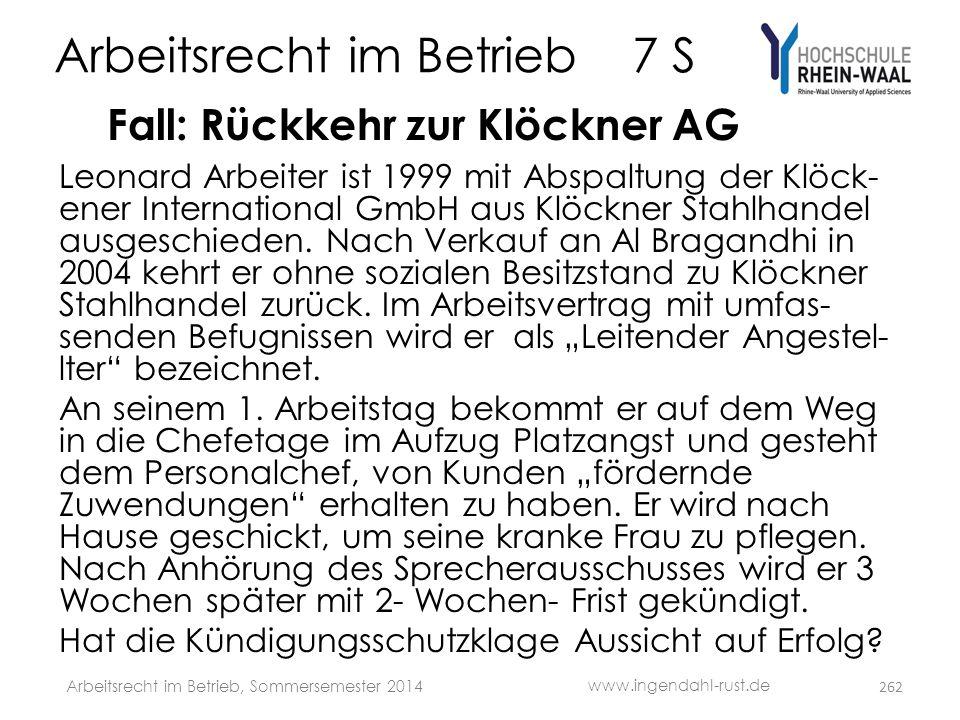Arbeitsrecht im Betrieb 7 S Fall: Rückkehr zur Klöckner AG Leonard Arbeiter ist 1999 mit Abspaltung der Klöck- ener International GmbH aus Klöckner St