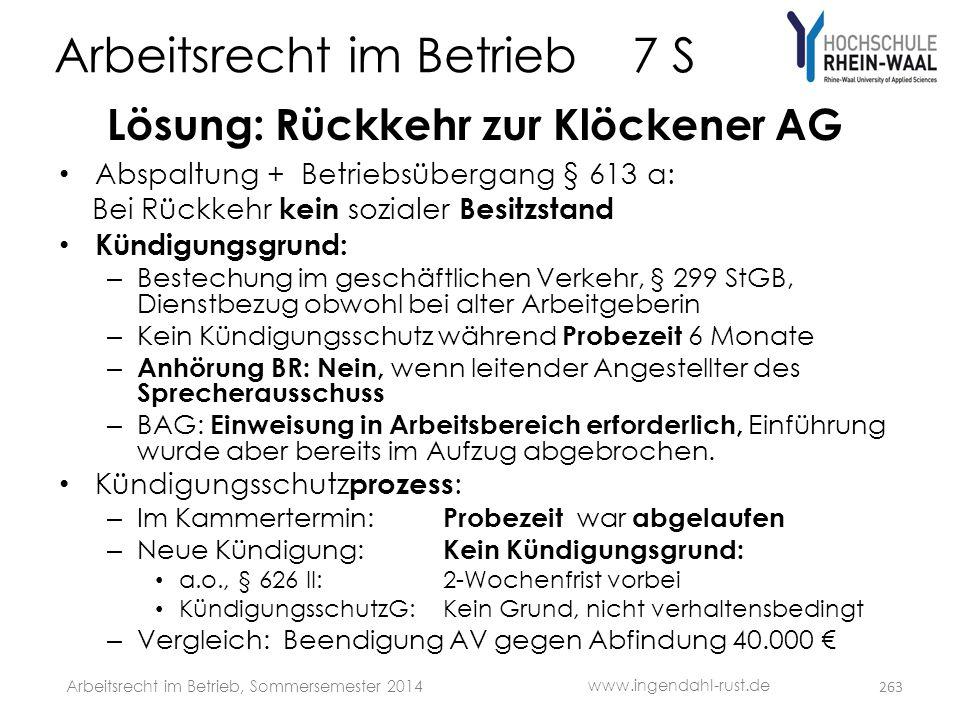 Arbeitsrecht im Betrieb 7 S Lösung: Rückkehr zur Klöckener AG • Abspaltung + Betriebsübergang § 613 a: Bei Rückkehr kein sozialer Besitzstand • Kündig