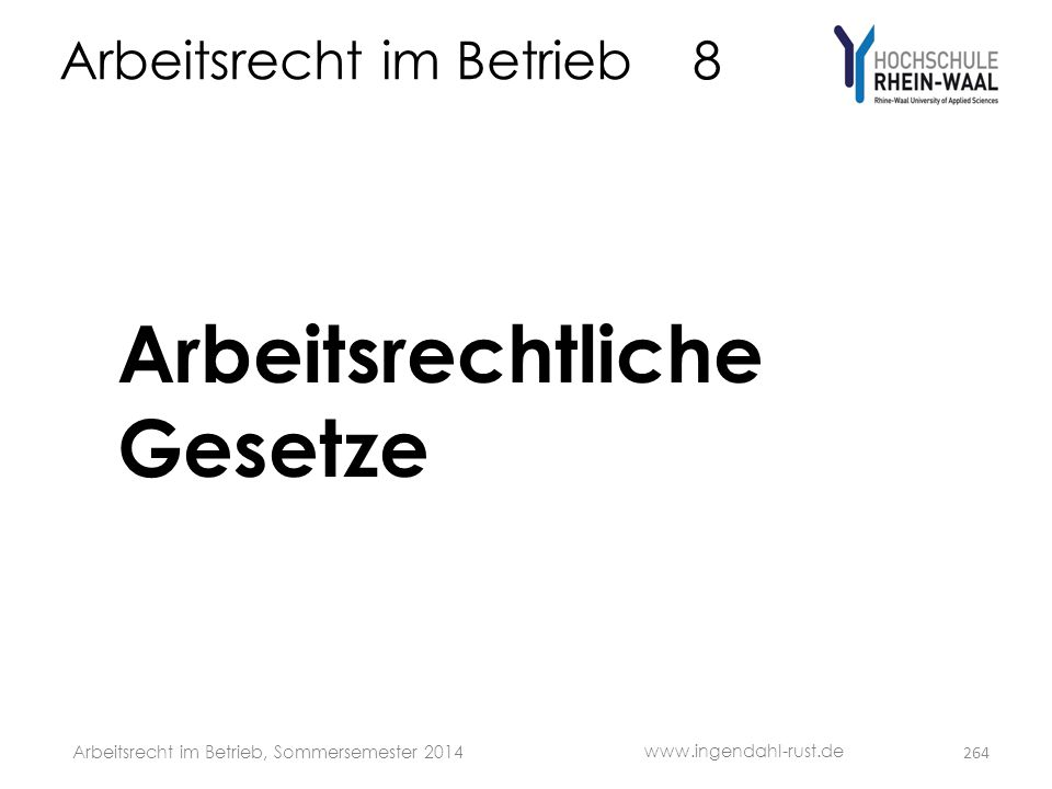 Arbeitsrecht im Betrieb 8 Arbeitsrechtliche Gesetze 264 www.ingendahl-rust.de Arbeitsrecht im Betrieb, Sommersemester 2014