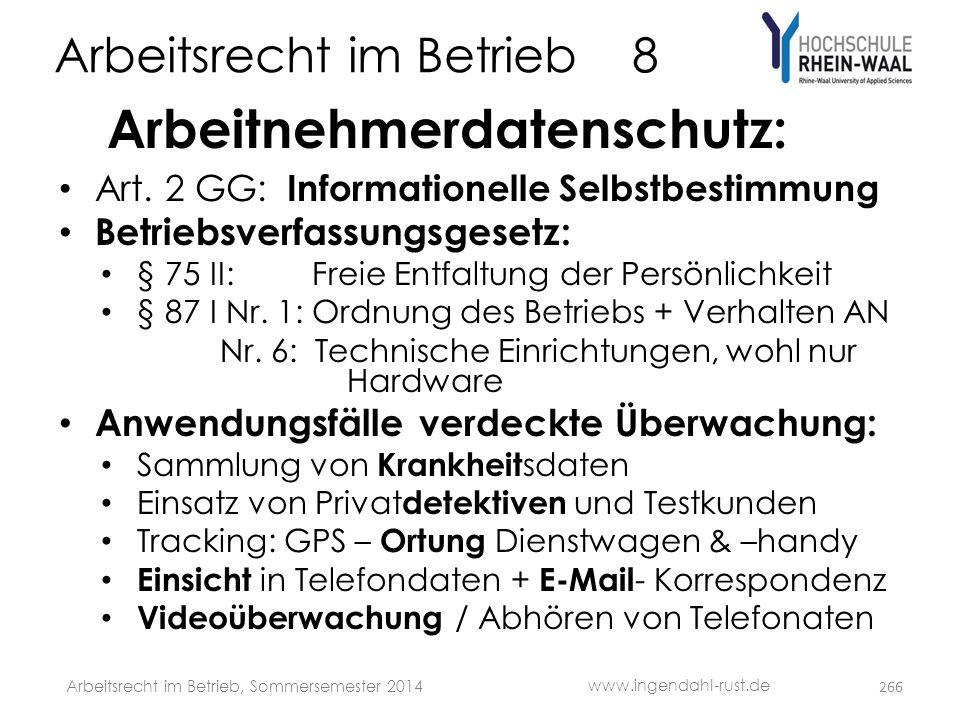 Arbeitsrecht im Betrieb 8 Arbeitnehmerdatenschutz: • Art. 2 GG: Informationelle Selbstbestimmung • Betriebsverfassungsgesetz: • § 75 II: Freie Entfalt