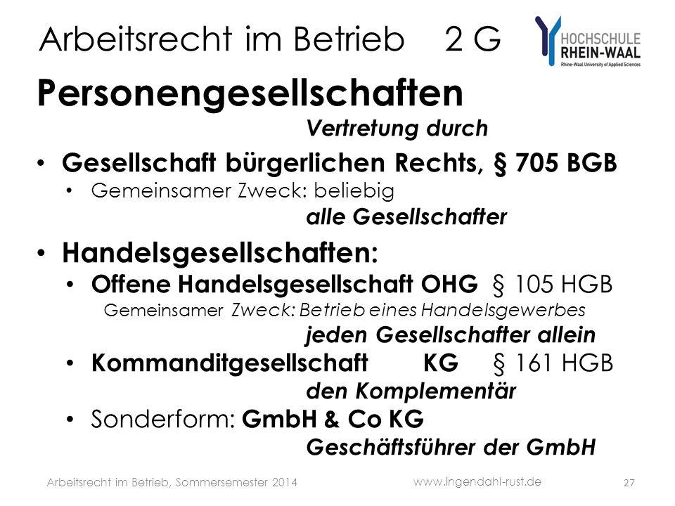 Arbeitsrecht im Betrieb 2 G Personengesellschaften Vertretung durch • Gesellschaft bürgerlichen Rechts, § 705 BGB • Gemeinsamer Zweck: beliebig alle G