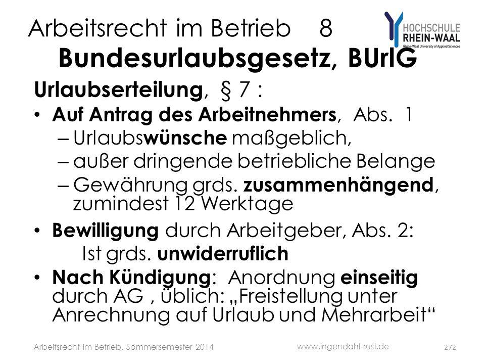 Arbeitsrecht im Betrieb 8 Bundesurlaubsgesetz, BUrlG Urlaubserteilung, § 7 : • Auf Antrag des Arbeitnehmers, Abs. 1 – Urlaubs wünsche maßgeblich, – au