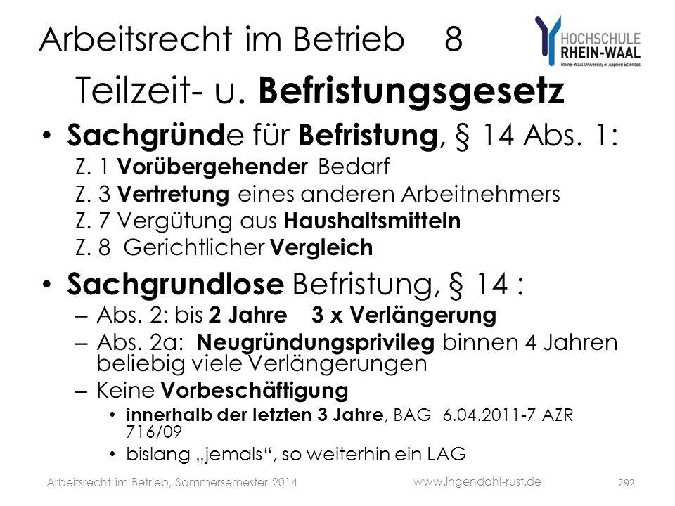 Arbeitsrecht im Betrieb 8 Teilzeit- u. Befristungsgesetz • Sachgründ e für Befristung, § 14 Abs. 1: Z. 1 Vorübergehender Bedarf Z. 3 Vertretung eines