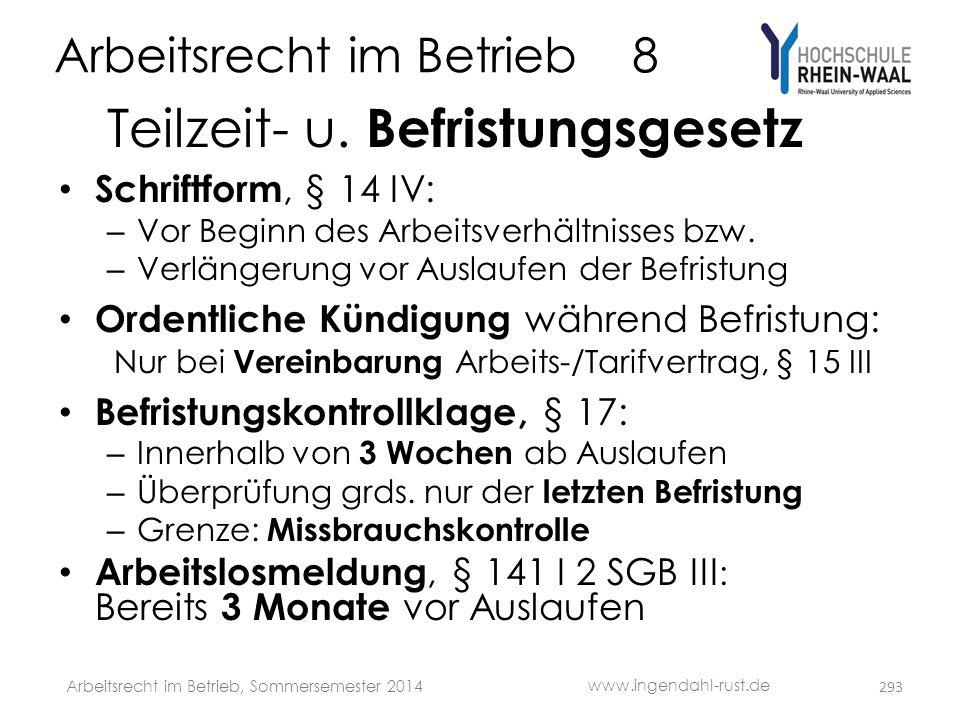 Arbeitsrecht im Betrieb 8 Teilzeit- u. Befristungsgesetz • Schriftform, § 14 IV: – Vor Beginn des Arbeitsverhältnisses bzw. – Verlängerung vor Auslauf