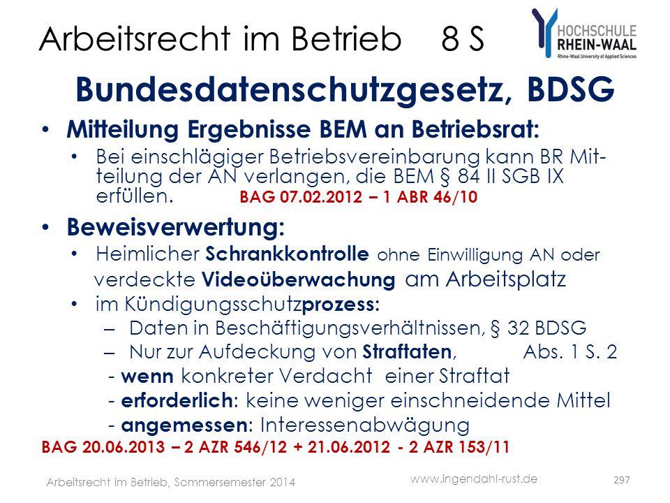 Arbeitsrecht im Betrieb 8 S Bundesdatenschutzgesetz, BDSG • Mitteilung Ergebnisse BEM an Betriebsrat: • Bei einschlägiger Betriebsvereinbarung kann BR