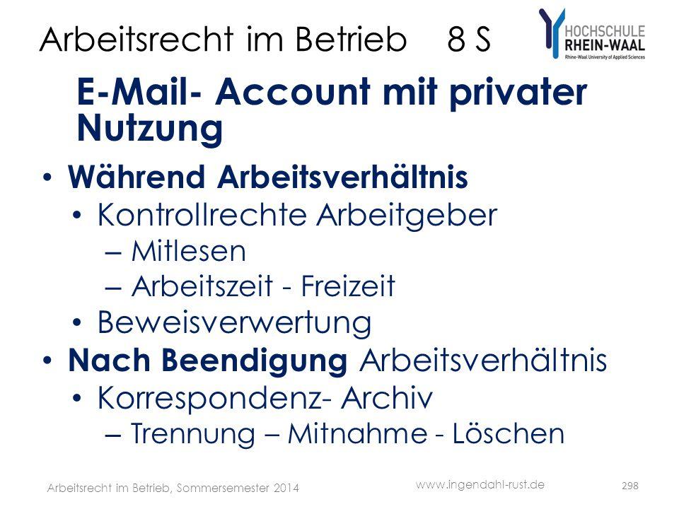 Arbeitsrecht im Betrieb 8 S E-Mail- Account mit privater Nutzung • Während Arbeitsverhältnis • Kontrollrechte Arbeitgeber – Mitlesen – Arbeitszeit - F