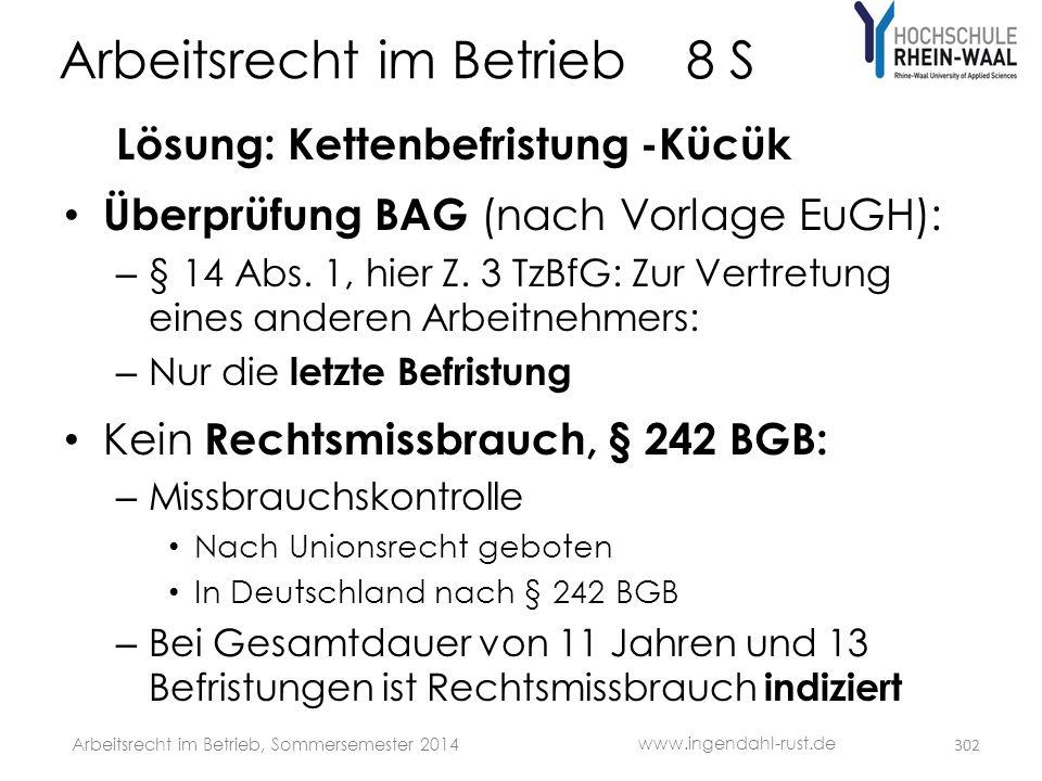Arbeitsrecht im Betrieb 8 S Lösung: Kettenbefristung -Kücük • Überprüfung BAG (nach Vorlage EuGH): – § 14 Abs. 1, hier Z. 3 TzBfG: Zur Vertretung eine