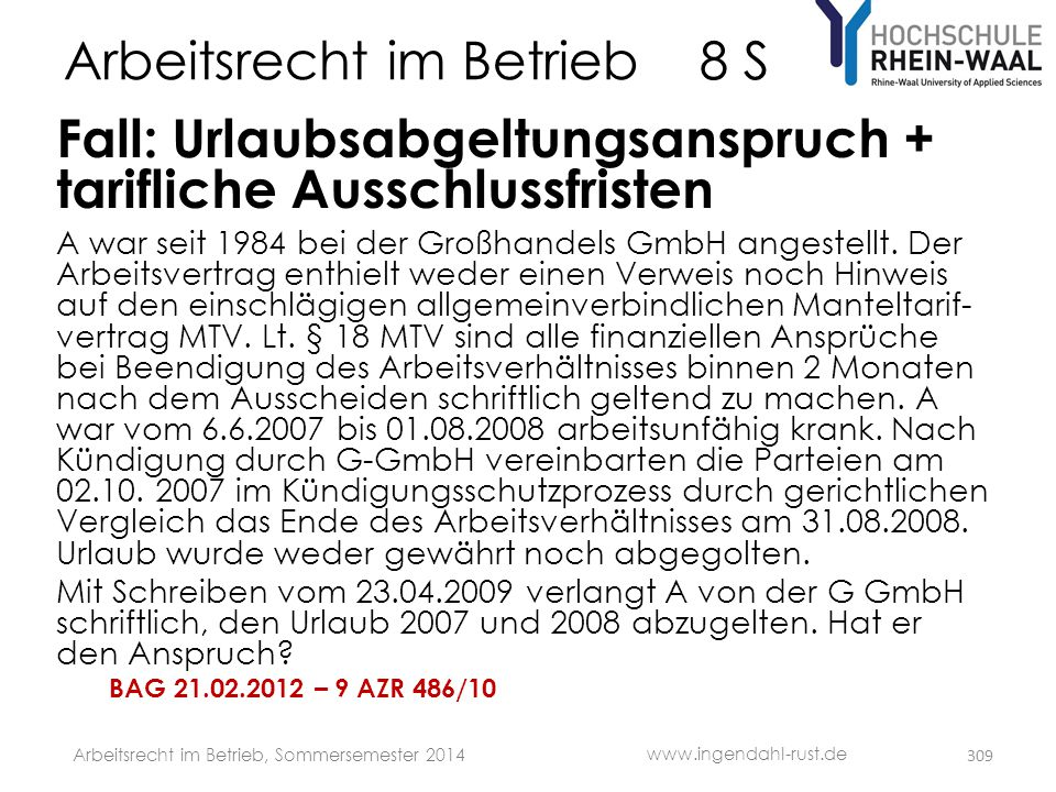 Arbeitsrecht im Betrieb 8 S Fall: Urlaubsabgeltungsanspruch + tarifliche Ausschlussfristen A war seit 1984 bei der Großhandels GmbH angestellt. Der Ar